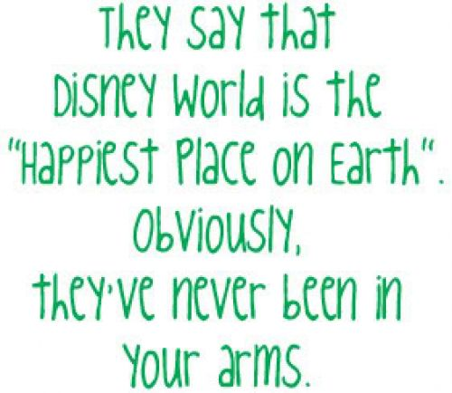 They Love Quotes For Your Girlfriend Say That Disney World Is The Happiest Place On Earth