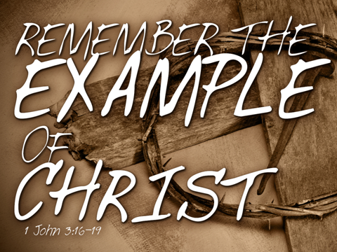 Remember The Example Of Christ