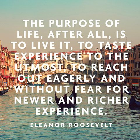 The Purpose Of Life After All Is To Live It To Taste Experience To The Utmost To Reach Out Eagerly And Without Fear For The Newer And Richer Experience