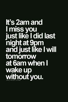 It Is And I Woke Up Missing You As I Do Every Everyday Hour Minute And Second Of My Life You Are My Heart And Soul You Are The Love Of