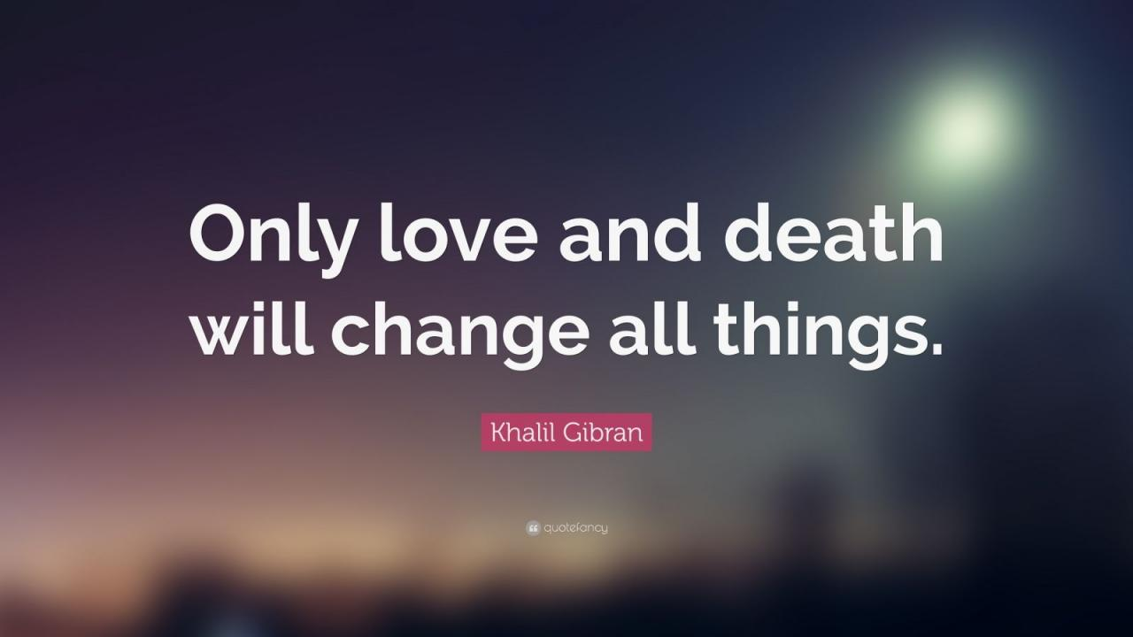 Khalil Gi N Quote Only Love And Death Will Change All Things