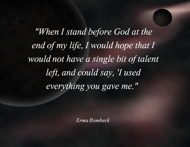 Change My Life Quotes Erma Bombeck Choose Your Own Change