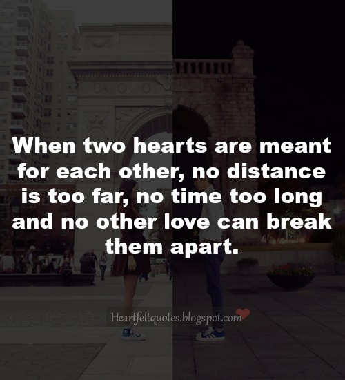 When Two Hearts Are Meant For Each Other No Distance Is Too Far No Time Too Long And No Other Love Can Break Them Apart