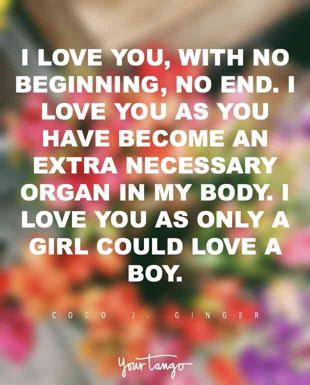 I Love You With No Beginning No End I Love You As You Have Become An Extra Necessary Organ In My Body I Love You As Only A Girl Could Love A