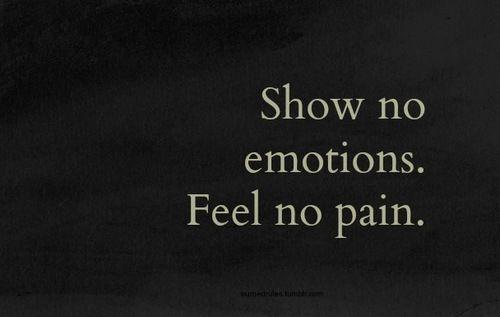 Show No Emotions Feel No Pain
