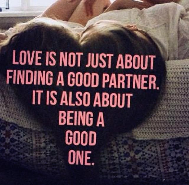 Love Is Not Just About Finding A Good Partner Its Also About Being A Good