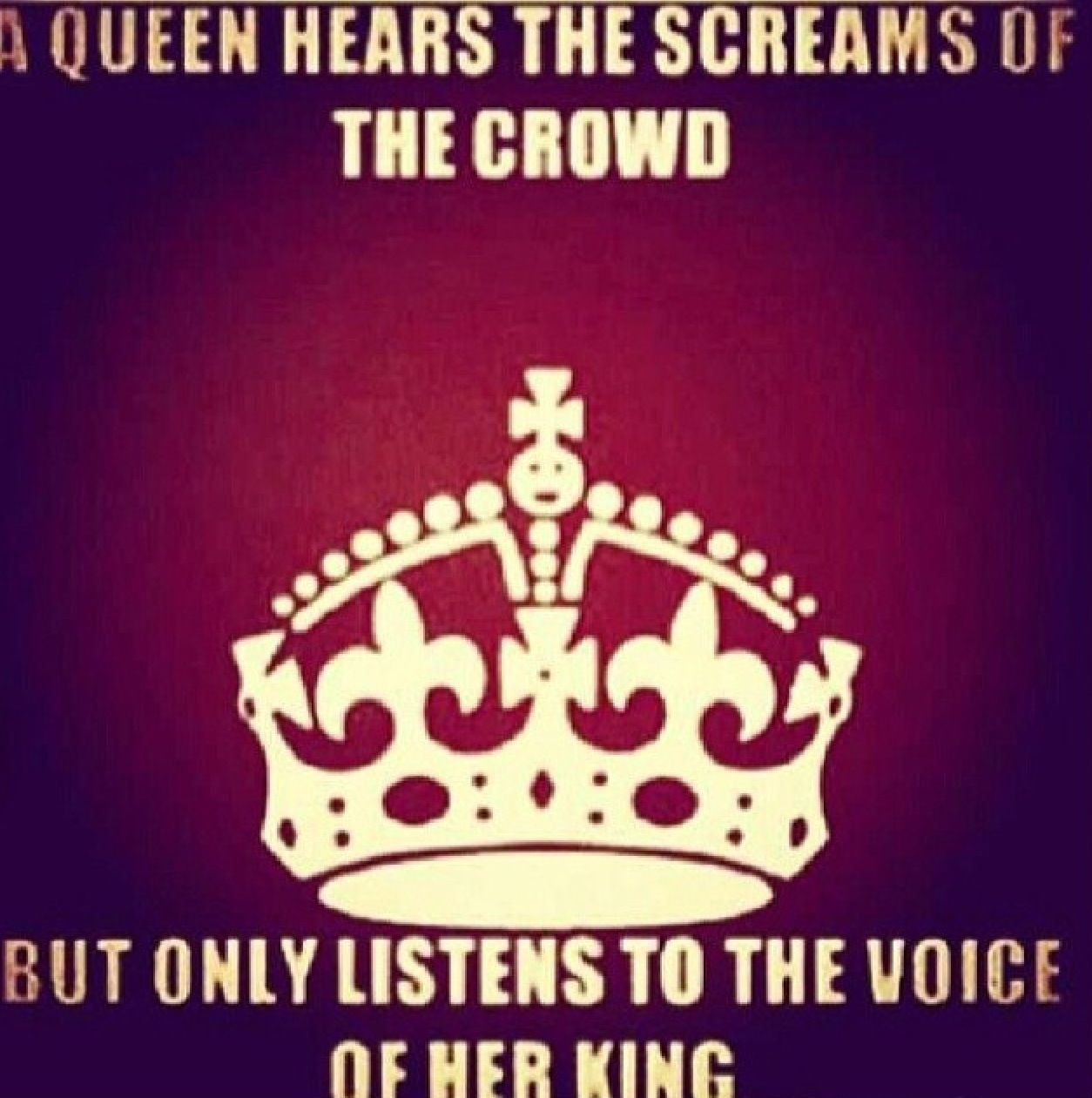 A Queen Hears The Screams Of The Crowd But Only Listens To The Voice Of Her C B Quotesdrake Quotesqouteslove