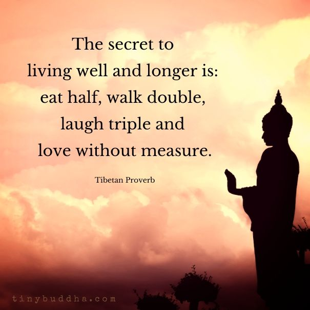 The Secret To Living Well And Longer Is Eat Half Walk Double Laugh Triple And Love Without Measure