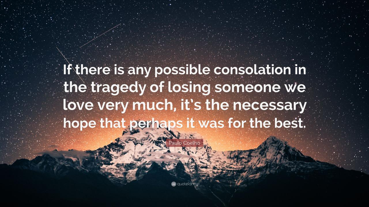 Paulo Coelho Quote If There Is Any Possible Consolation In The Tragedy Of Losing
