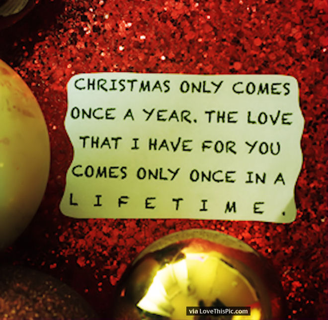 Christmas Only Comes Once A Year But My Love For You Lasts A Lifetime