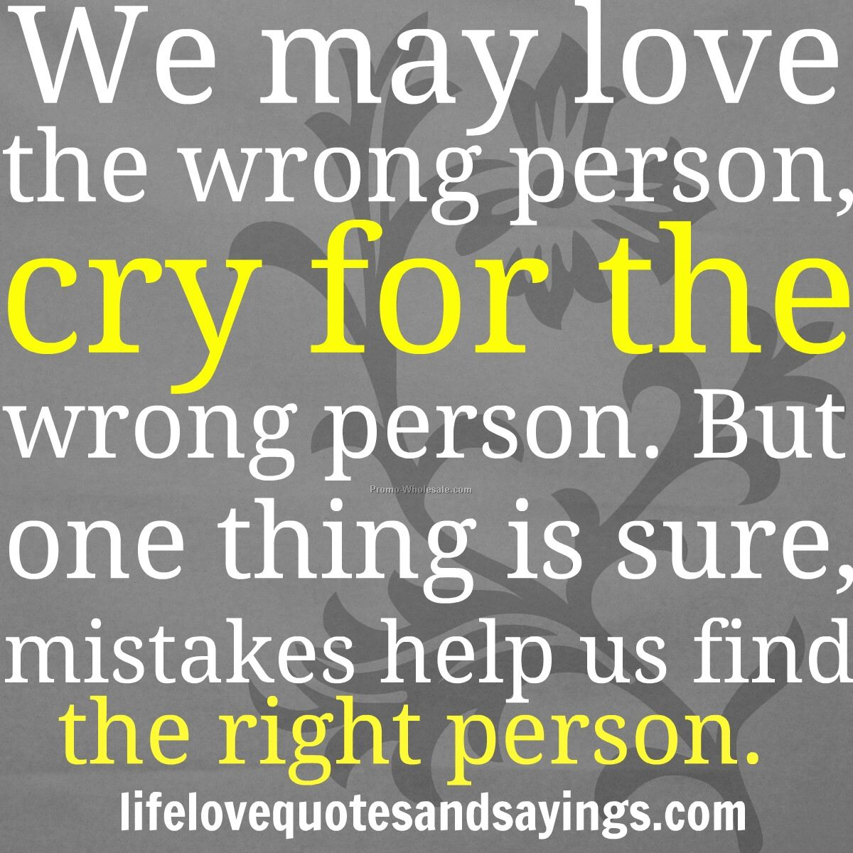 We May Love The Wrong Person Cry For The Wrong Person But One Thing Unknown Quoteswrong