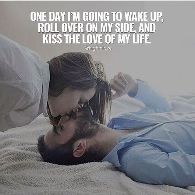 One Day I Am Going To Kiss The Love Of My Life