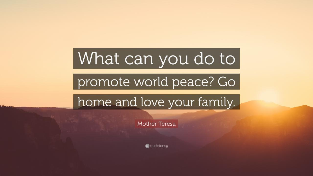 Mother Teresa Quote What Can You Do To Promote World Peace Go Home