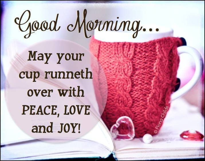 Love good morning quotes for sister hover me may your cup runneth over with peace love and joy coffee morning good morning good morning m4hsunfo