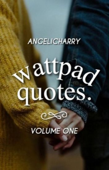 Quotes Lines From Your Favorite Wattpad Stories Volume