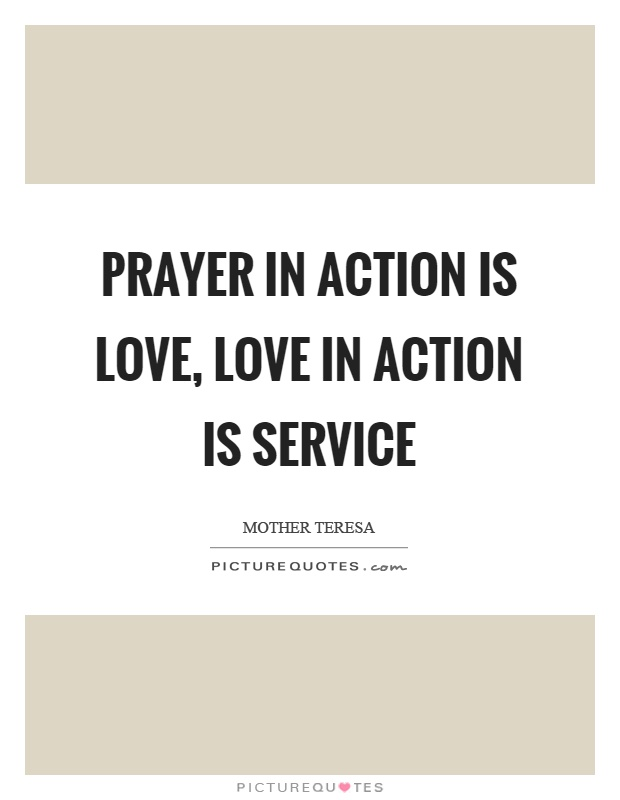 Prayer In Action Is Love Love In Action Is Service Picture Quotes Mother Teresaservice
