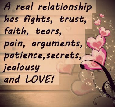 A Real Relationship Has Fights Trust Faith Tears Pain Arguments Patience Secrets Jealousy And Love Is Heart