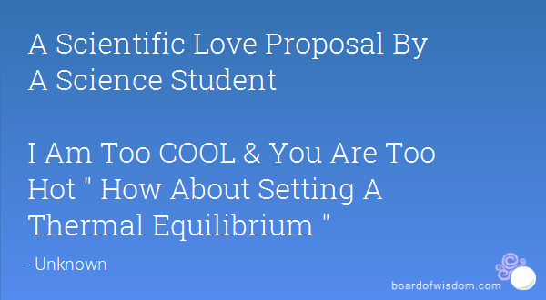 A Scientific Love Proposal By A Science Student I Am Too Cool You Are Too How About Setting A Thermal Equilibrium