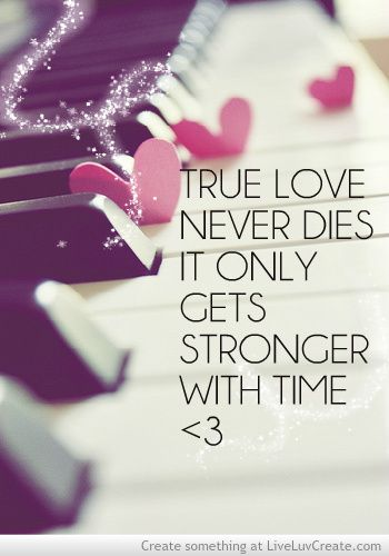 True Love Never Dies It Only Gets Stronger With Time Love Quotes True Love Indeed Imagine Your Love Getting Stronger With Time Thats The Way It S