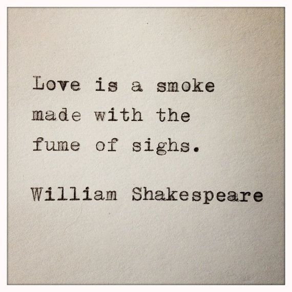 Love Is Smoke Made With The Fume Of Sighs William Shakespeares Romeo And Juliet Quote Created By Farmnflea On Etsy