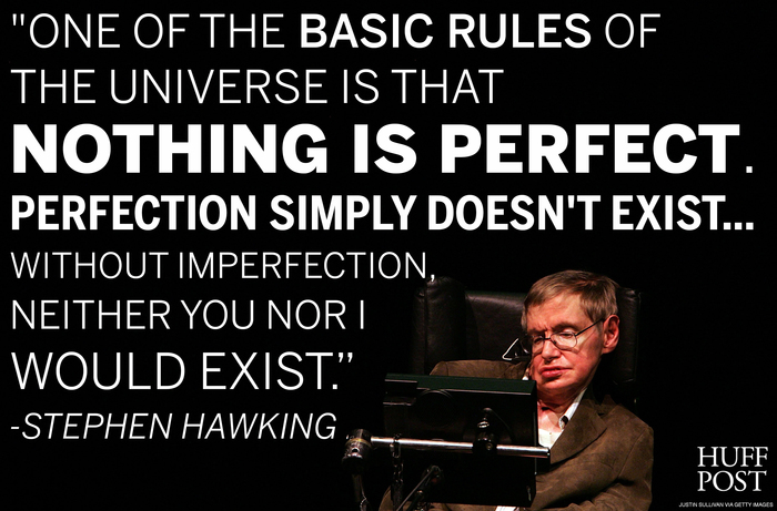 One Of The Basic Rules Of The Universe Is That Nothing Is Perfect Perfection Simply