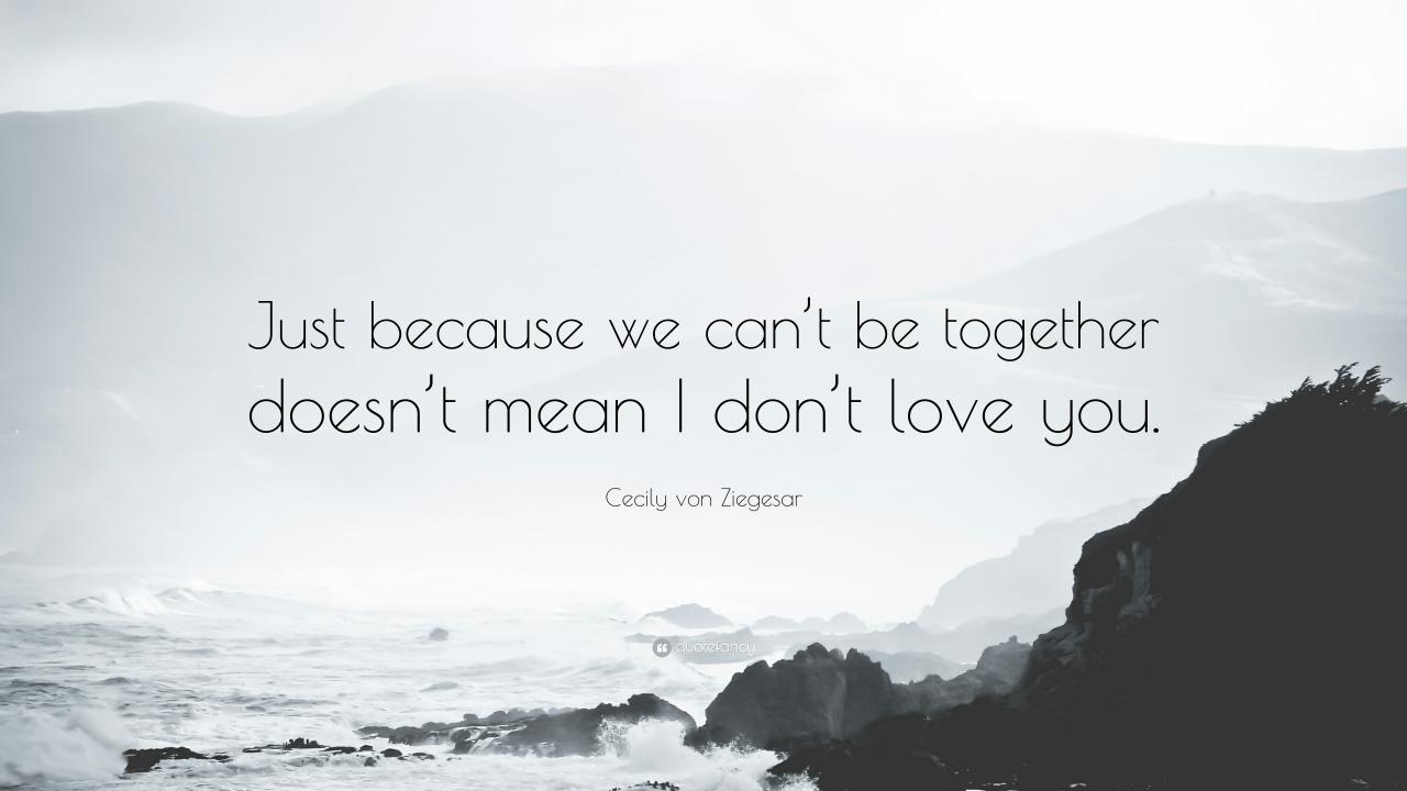 Cecily Von Ziegesar Quote Just Because We Cant Be Together Doesn