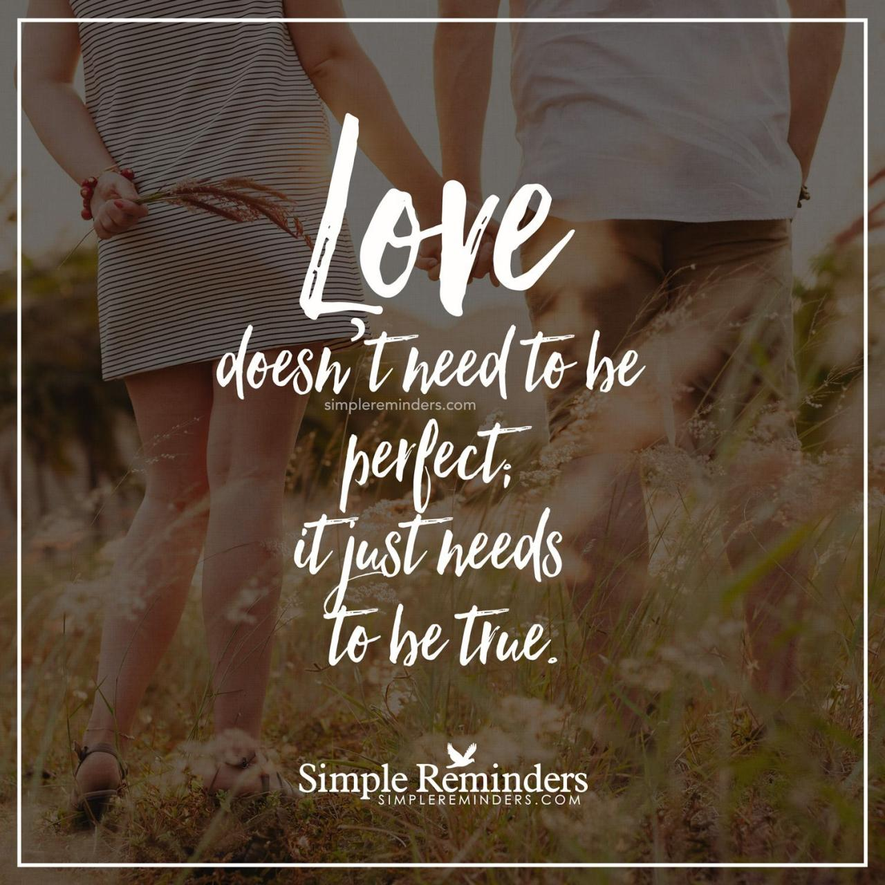 True Love Love Doesnt Need To Be Perfect It Just Needs To Be
