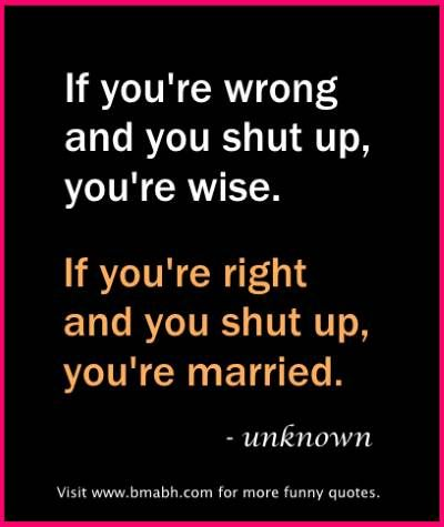 Funny Marriage Quotes If Youre Wrong And You Shut Up You
