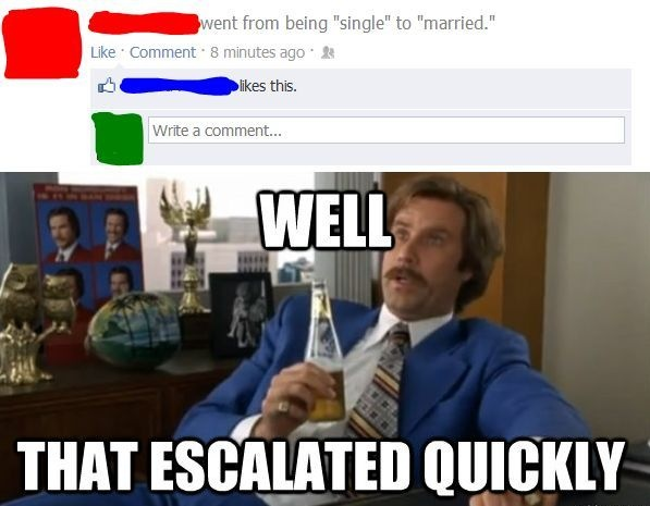 Funny Single To Engaged Well That Escalated Quickly Facebook Status
