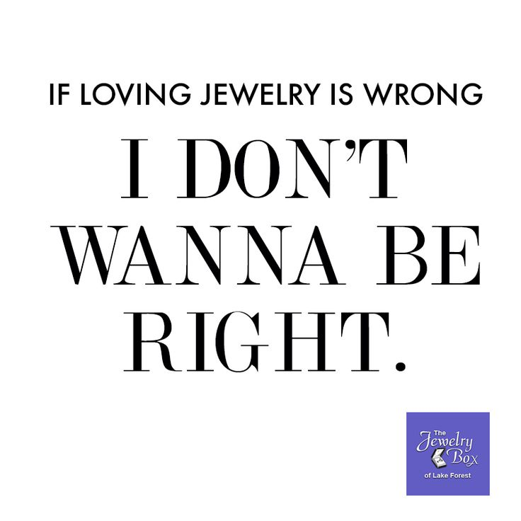 Great Jewelry Quote If Loving Jewelry Is Wrong I Don