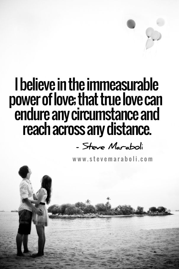 I Believe In The Immeasurable Power Of Love That True Love Can Endure Any Cir Stance And Reach Across Any Distance