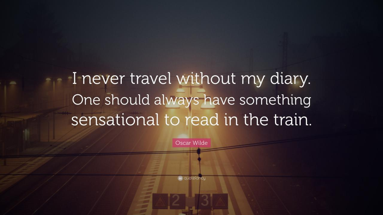 Oscar Wilde Quote I Never Travel Without My Diary One Should Always Have