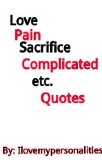 Lovepainsacrificecomplecated Etc Quotes