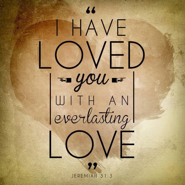 Jere H Nasb The Lord Appeared To Him From Afar Saying I Have Loved You With An Everlasting Love Therefore I Have Drawn You With Loving Kindness