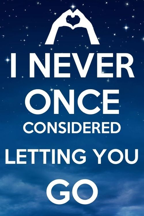 I Never Once Considered Letting You Go Love Love Quotes Quotes Quote Blue Sky Heart Letting Go Love Picture Quotes Love Sayings Love Quotes And Sayings Not
