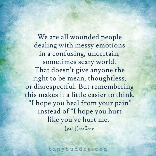 We Are All Wounded People Dealing With Messy Emotions In A Confusing Uncertain Sometimes Scary World
