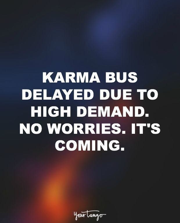 Funny Quotes Quotation Image Quotes Of The Day Life Quote Karma Bus Delayed Due To High Demand No Worries
