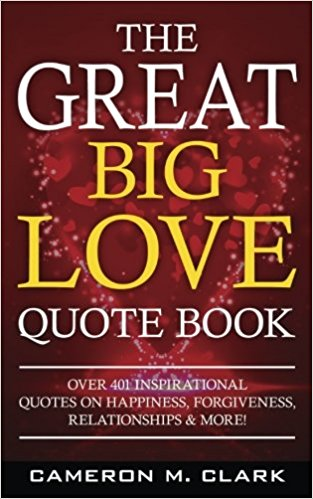 The Great Big Love Quote Book Over  Inspirational Quotes On Happiness Forgiveness Relationships More The Great Big Quote Books Volume