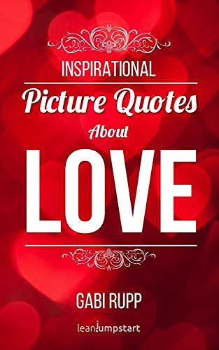 Love Quotes Inspirational Picture Quotes About Love Gift Book With Quotations Leanjumpstart Life Series  Kindle Edition By Gabi Rupp
