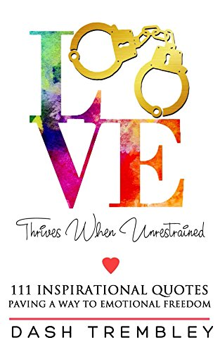 Inspirational Quotes Book Love Thrives When Unrestrained Paving A Way To Emotional Freedom