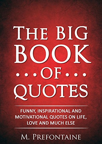 The Big Book Of Quotes Funny Inspirational And Motivational Quotes On Life Love