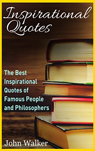 Inspirational Quotes The Best Life Quotes Of Famous People And Philosophers Famous Quotes