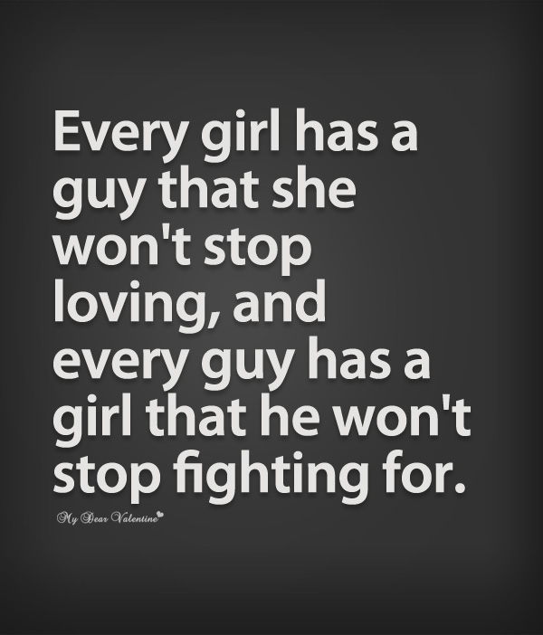 Every Girl Has A Guy That She Wont Stop Loving And Every Guy