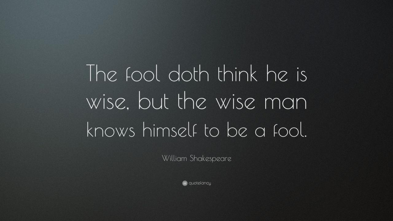 William Shakespeare Quote The Fool Doth Think He Is Wise But The Wise