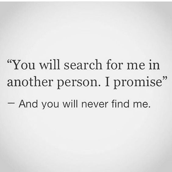 You Will Search For Me In Another Person I Promise And You Will Never Find Me Inspiring Relationship Breakup Quotes For Her Or Him
