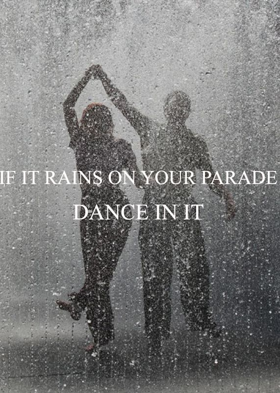 If It Rains On Your Parade Dance In It