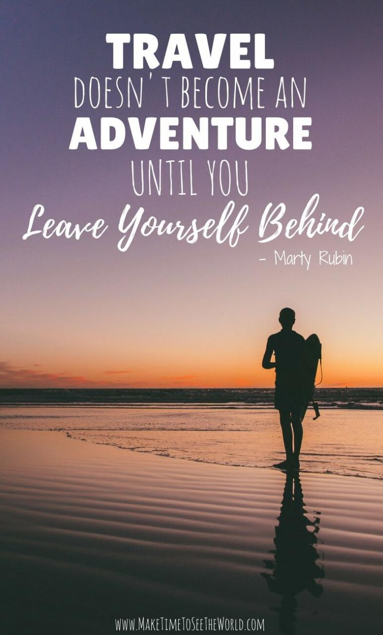 Inspirational Quotes Marty Rubin Travel Doesnt Become An Adventure Until You Leave Yourself Behind Solo Travel Traveling Solo Travel Quote
