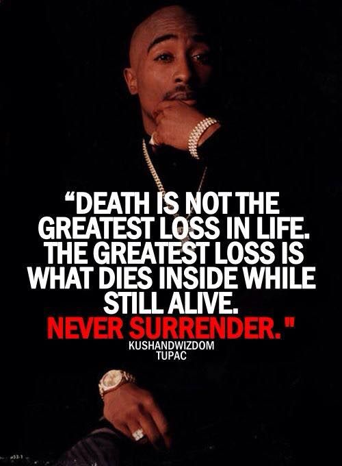 Death Is Not The Greatest Loss Is What Dies Inside While Still Alive Never Surrender  C B Pac Quotesrapper