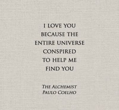 I Love You Because The Entire Universe Conspired To Help Me Find You Quote From The Alchemist By Paulo Coelho