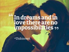 In Dreams And In Love Their Is No Impossibilities Unknown